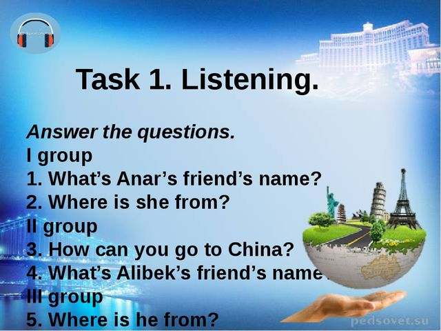 Task 1. Listening. Answer the questions. I group 1. What's Anar's friend's n...