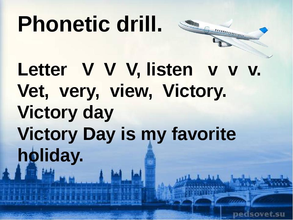 Phonetic drill. Letter V V V, listen v v v. Vet, very, view, Victory. Victory...