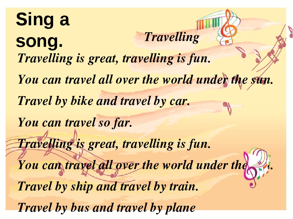 Sing a song. Travelling Travelling is great, travelling is fun. You can trave...