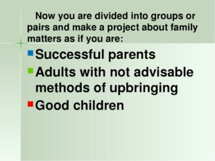 Now you are divided into groups or pairs and make a project about family mat