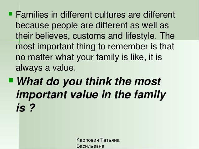 Families in different cultures are different because people are different as...