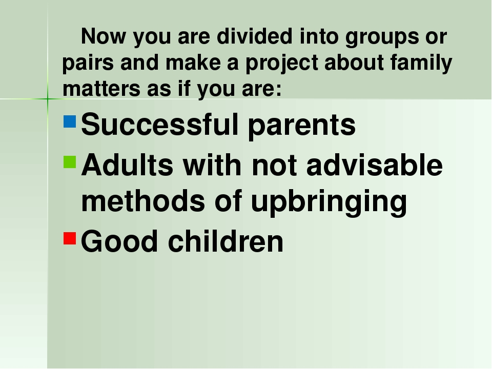 Now you are divided into groups or pairs and make a project about family mat...