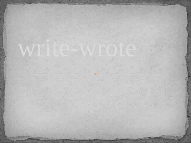 write-wrote