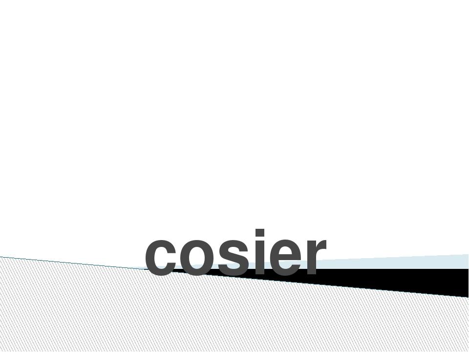 cosier