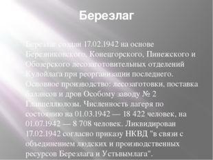 Березлаг Березлаг создан 17.02.1942 на основе Березниковского, Конецгорского,