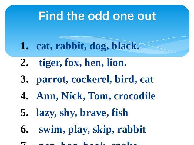 cat, rabbit, dog, black. tiger, fox, hen, lion. parrot, cockerel, bird, cat A...