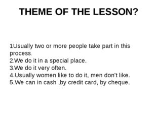 THEME OF THE LESSON? 1Usually two or more people take part in this process. 2