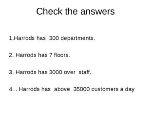 Check the answers 1.Harrods has 300 departments. 2. Harrods has 7 floors. 3.