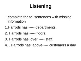 Listening complete these sentences with missing information 1.Harrods has ---