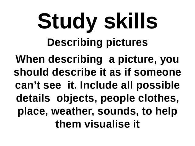 Study skills Describing pictures When describing a picture, you should descri...