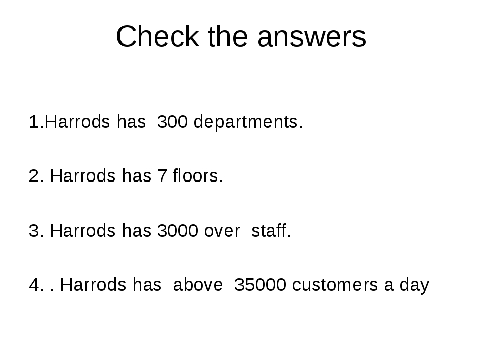 Check the answers 1.Harrods has 300 departments. 2. Harrods has 7 floors. 3....