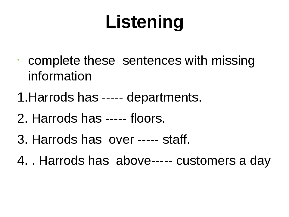 Listening complete these sentences with missing information 1.Harrods has ---...