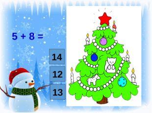 5 + 8 = 12 14 13