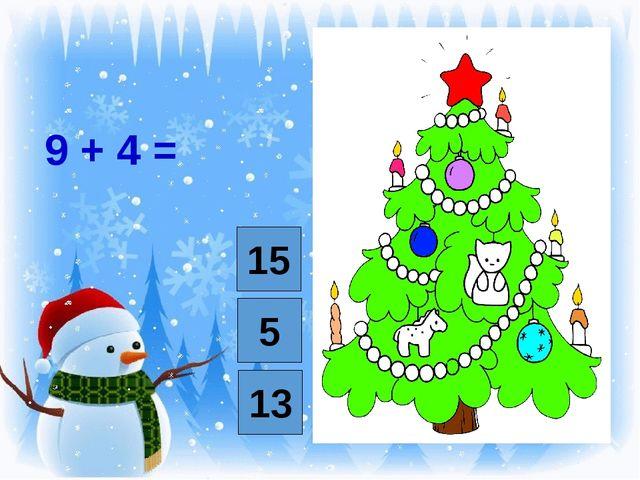 9 + 4 = 15 5 13