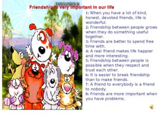1: When you have a lot of kind, honest, devoted friends, life is wonderful.