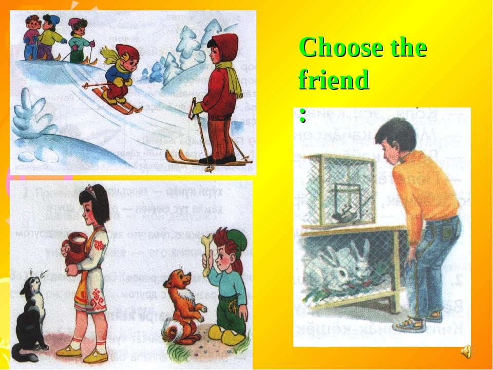 Choose the friend :