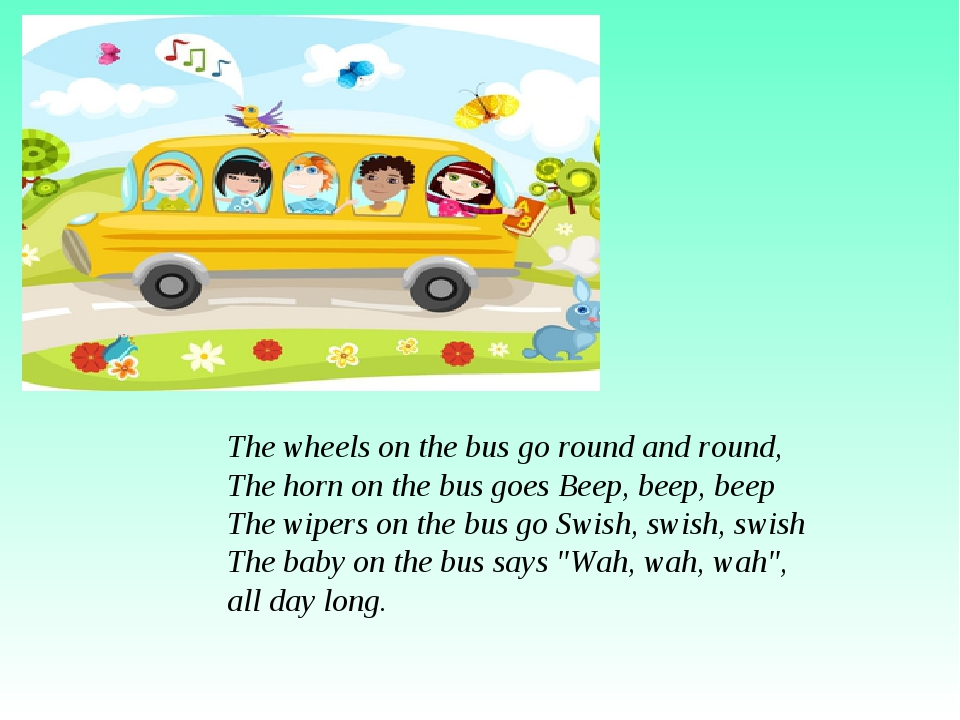 The wheels on the bus go round and round, The horn on the bus goes Beep, beep...