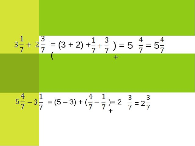 = (3 + 2) + ( ) = 5 + = 5 – = (5 – 3) + ( )= 2 + = 2