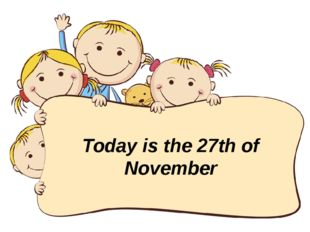 Today is the 27th of November