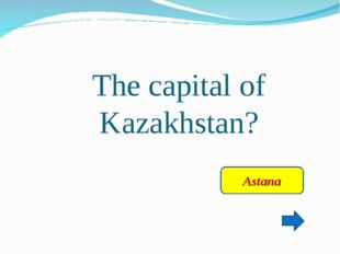 The capital of Kazakhstan? Astana