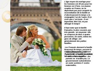 L'âge moyen du mariage pour les hommes est 29 ans pour les femmes est 27ans.