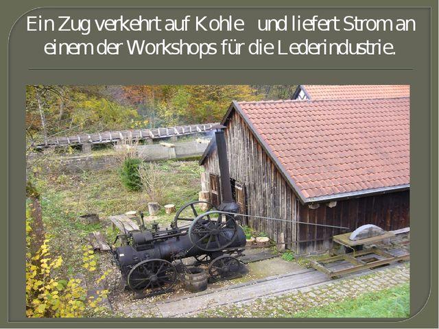 Ein Zug verkehrt auf Kohle und liefert Strom an einem der Workshops für die L...
