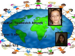 Student: Tarasevich Artyom Form: 5 «D» School: 471 Teacher: Zaychenko Elena