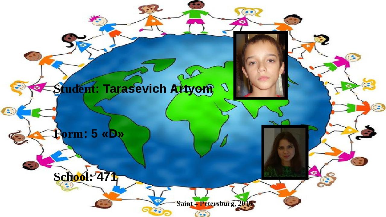 Student: Tarasevich Artyom Form: 5 «D» School: 471 Teacher: Zaychenko Elena...