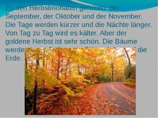 Zu den Herbstmonaten gehören: der September, der Oktober und der November. Di