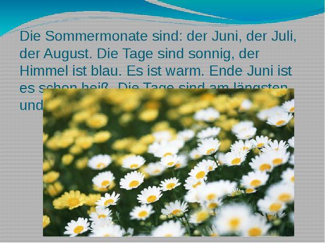 Die Sommermonate sind: der Juni, der Juli, der August. Die Tage sind sonnig,...