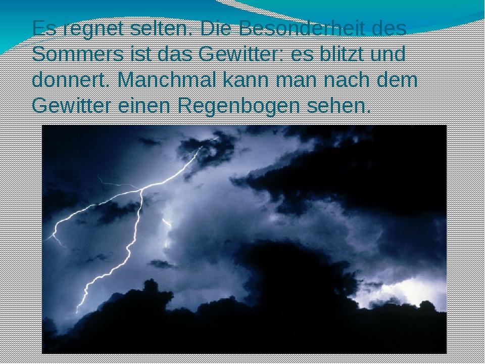Es regnet selten. Die Besonderheit des Sommers ist das Gewitter: es blitzt un...