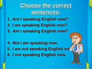 Choose the correct sentences: Are I speaking English now? I am speaking Engli
