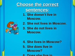 Choose the correct sentences: She doesn't live in Moscow. She not lives in Mo