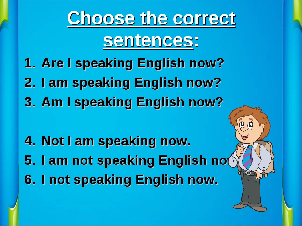 Choose the correct sentences: Are I speaking English now? I am speaking Engli...