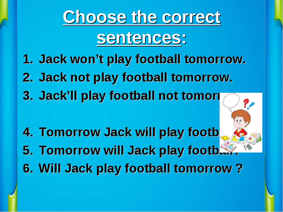 Choose the correct sentences: Jack won't play football tomorrow. Jack not pla...
