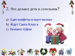 2. Что делают дети в сочельник? Едят конфеты и пьют молоко Ждут Санта Клауса