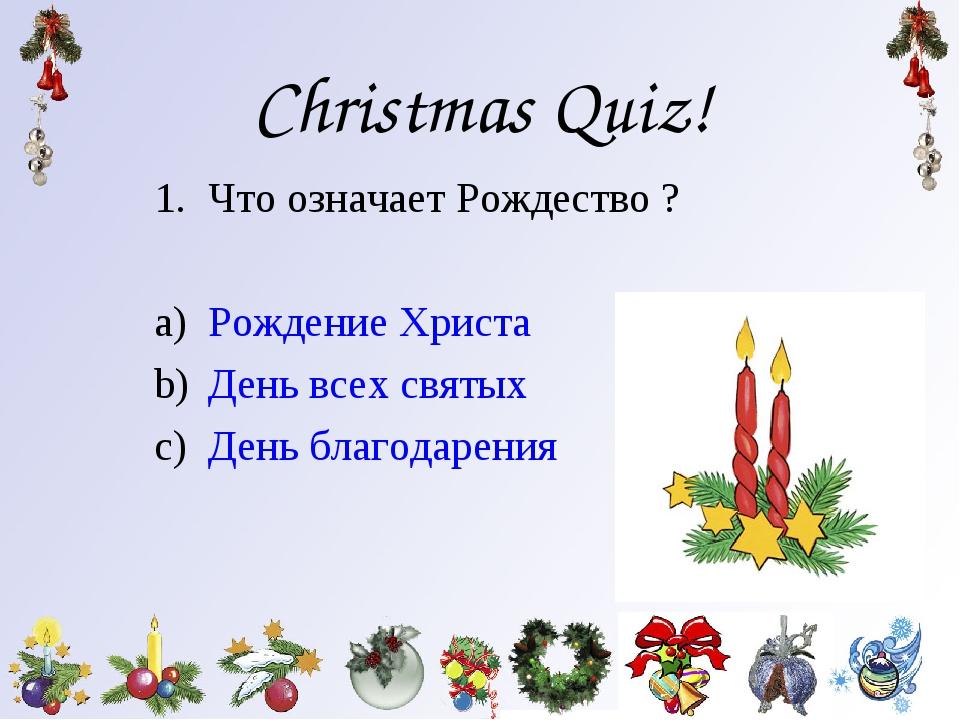 Christmas Quiz! Что означает Рождество ? Рождение Христа День всех святых Ден...