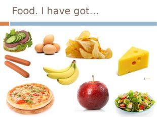 Food. I have got…