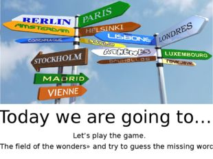 «Today we are going to…» Let's play the game. «The field of the wonders» and