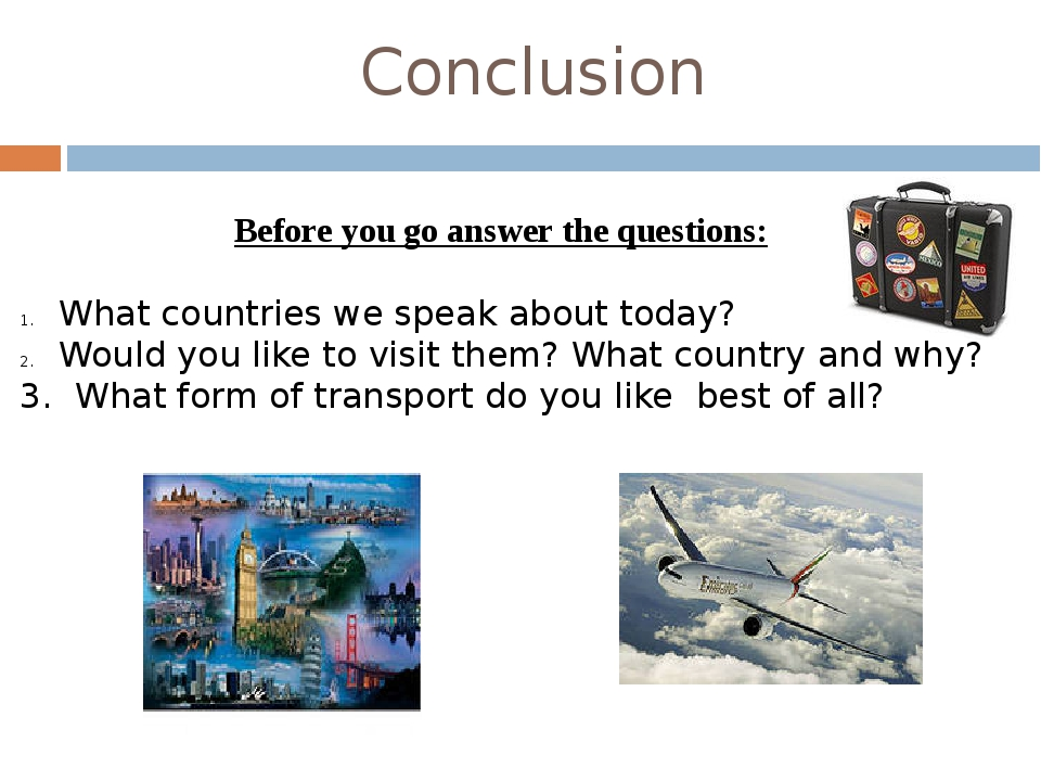 Conclusion Before you go answer the questions: What countries we speak about...