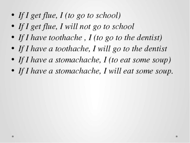 If I get flue, I (to go to school) If I get flue, I will not go to school If...