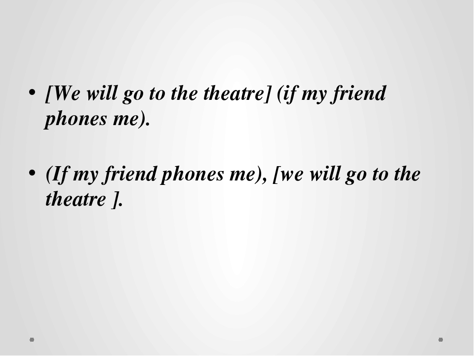[We will go to the theatre] (if my friend phones me). (If my friend phones m...