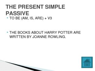TO BE (AM, IS, ARE) + V3 THE BOOKS ABOUT HARRY POTTER ARE WRITTEN BY JOANNE R