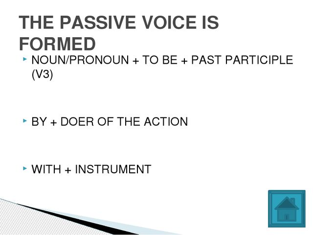 NOUN/PRONOUN + TO BE + PAST PARTICIPLE (V3) BY + DOER OF THE ACTION WITH + IN...