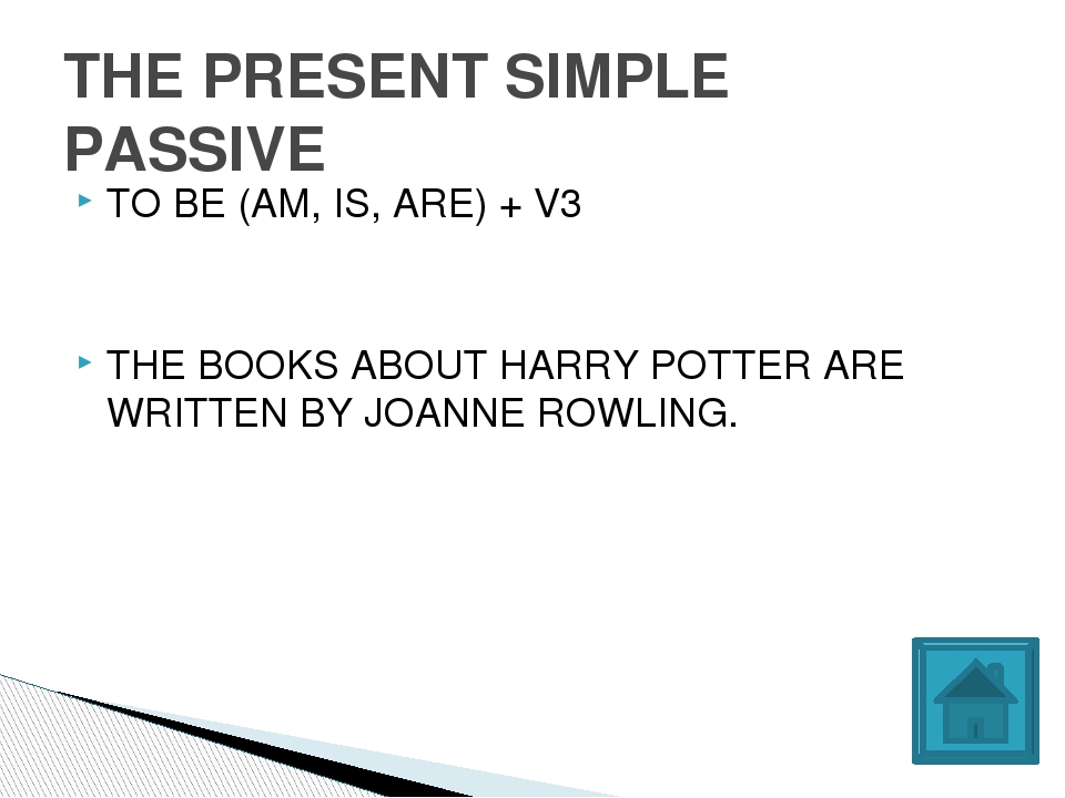 TO BE (AM, IS, ARE) + V3 THE BOOKS ABOUT HARRY POTTER ARE WRITTEN BY JOANNE R...