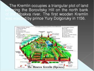 The Kremlin occupies a triangular plot of land covering the Borovitsky Hill o