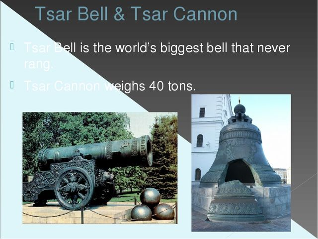 Tsar Bell & Tsar Cannon Tsar Bell is the world's biggest bell that never rang...