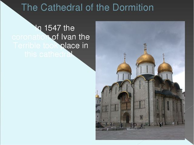 The Cathedral of the Dormition In 1547 the coronation of Ivan the Terrible to...