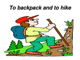 To backpack and to hike