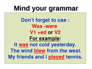 Mind your grammar Don't forget to use : Was -were V1 +ed or V2 For example: I